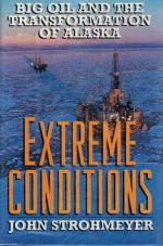 Strohmeyer, Extreme Conditions: Big Oil and the Transformation of Alaska.