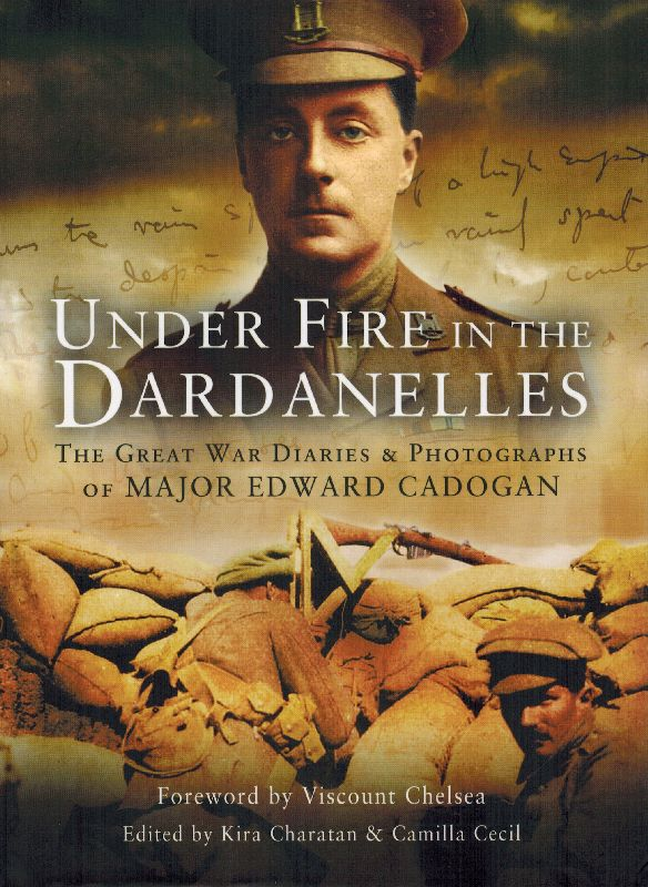 Cadogan, Under Fire in the Dardanelles: The Great War Diaries and  Photographs of