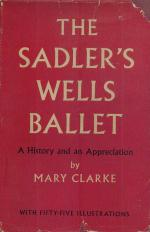 Mary Clarke - The Sadler's Wells Ballet. A History and an Appreciation.